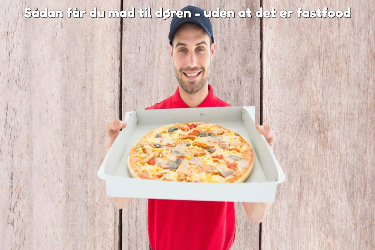 Sådan får du mad til døren - uden at det er fastfood